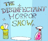 Disinfectants Horror Show